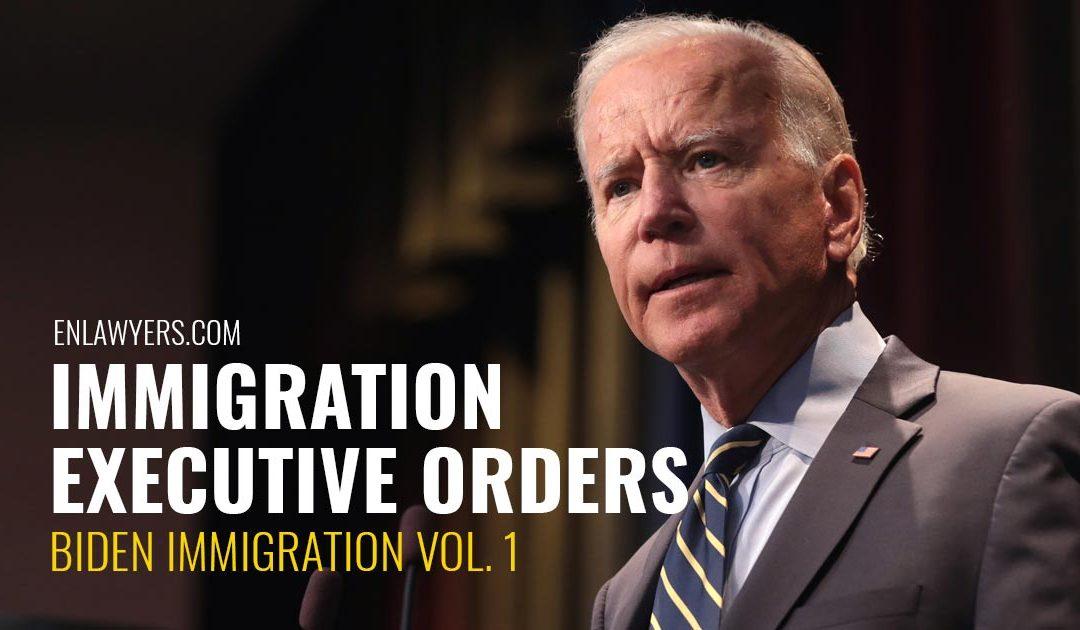 Immigration Executive Orders [Biden Immigration Vol. 1]